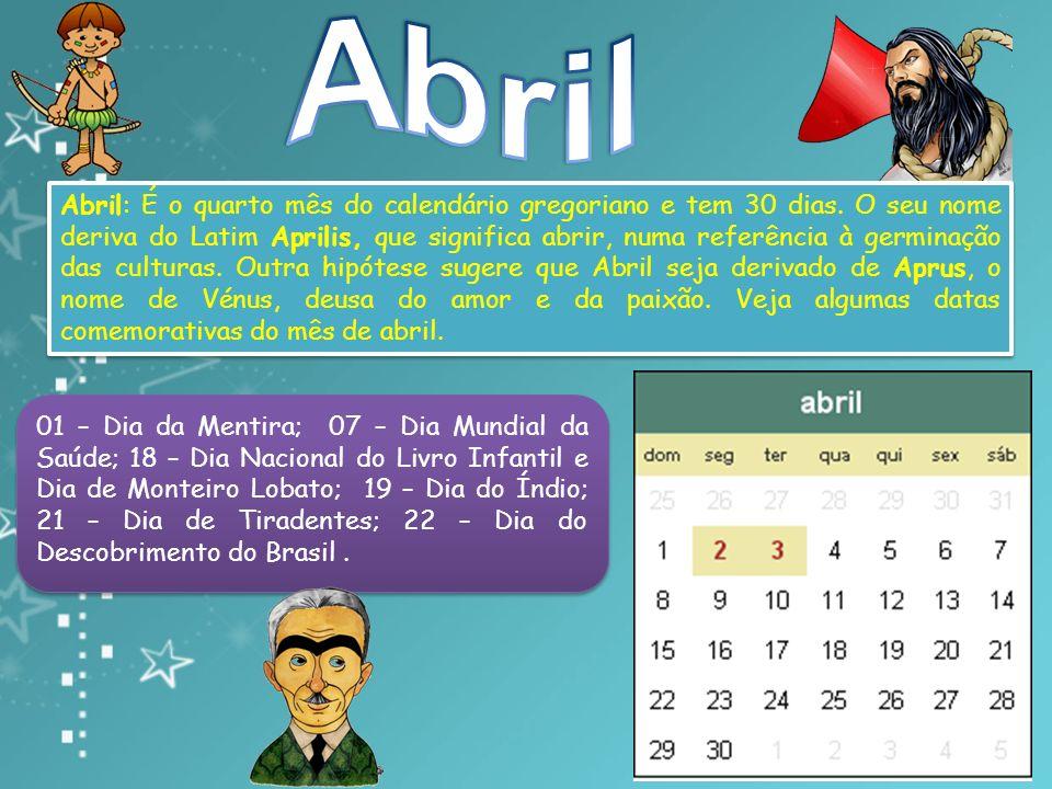 Abril: É o quarto mês do calendário gregoriano e tem 30 dias.