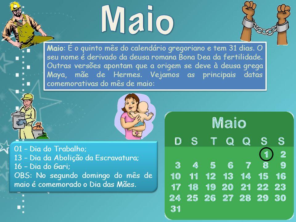 Maio: É o quinto mês do calendário gregoriano e tem 31 dias.