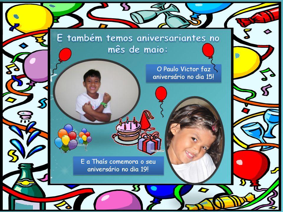 O Paulo Victor faz aniversário no dia 15! E a Thaís comemora o seu aniversário no dia 19!