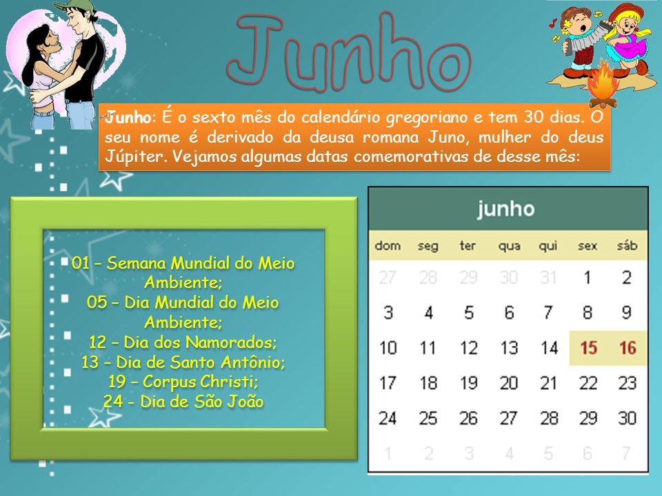 Junho: É o sexto mês do calendário gregoriano e tem 30 dias.