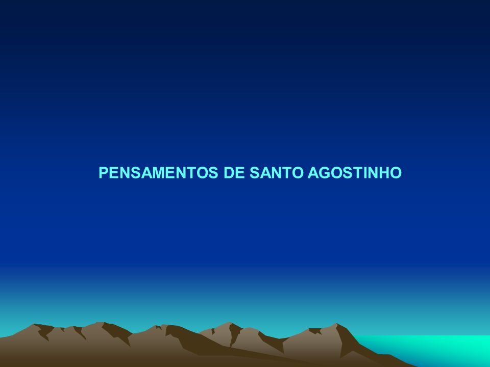 PENSAMENTOS DE SANTO AGOSTINHO