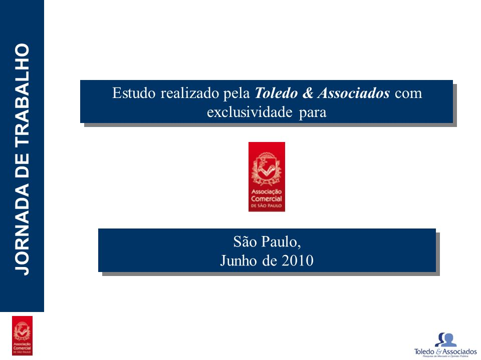 POTENCIAL - LUZIA JORNADA DE TRABALHO Estudo realizado pela Toledo & Associados com exclusividade para São Paulo, Junho de 2010 São Paulo, Junho de 20