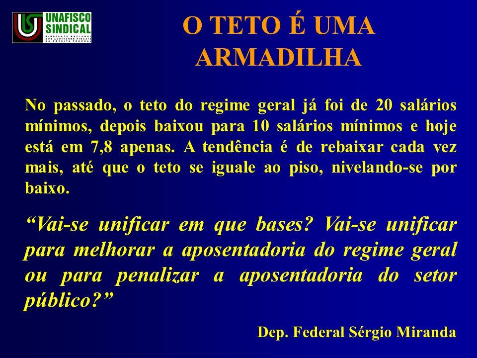 O TETO É UMA ARMADILHA No passado, o teto do regime geral já foi de 20 salários mínimos, depois baixou para 10 salários mínimos e hoje está em 7,8 apenas.