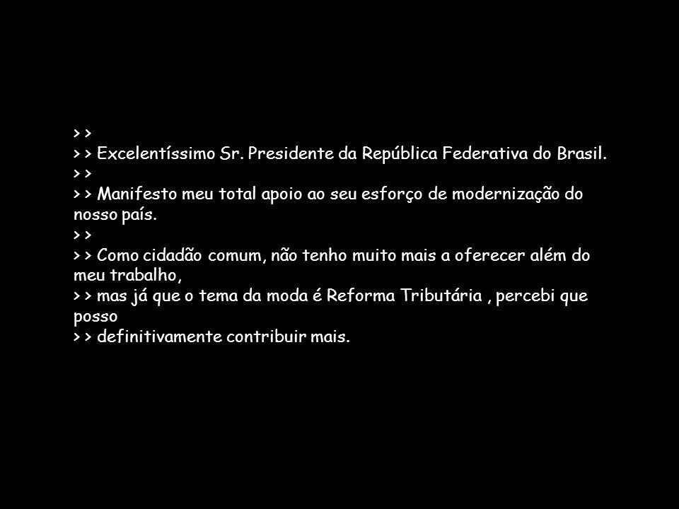 > > > > Excelentíssimo Sr. Presidente da República Federativa do Brasil. > > > > Manifesto meu total apoio ao seu esforço de modernização do nosso paí