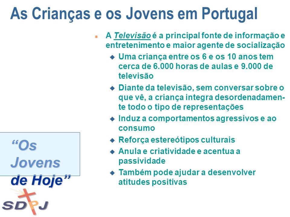 Os Jovens de Hoje As Crianças e os Jovens em Portugal n A Televisão é a principal fonte de informação e entretenimento e maior agente de socialização
