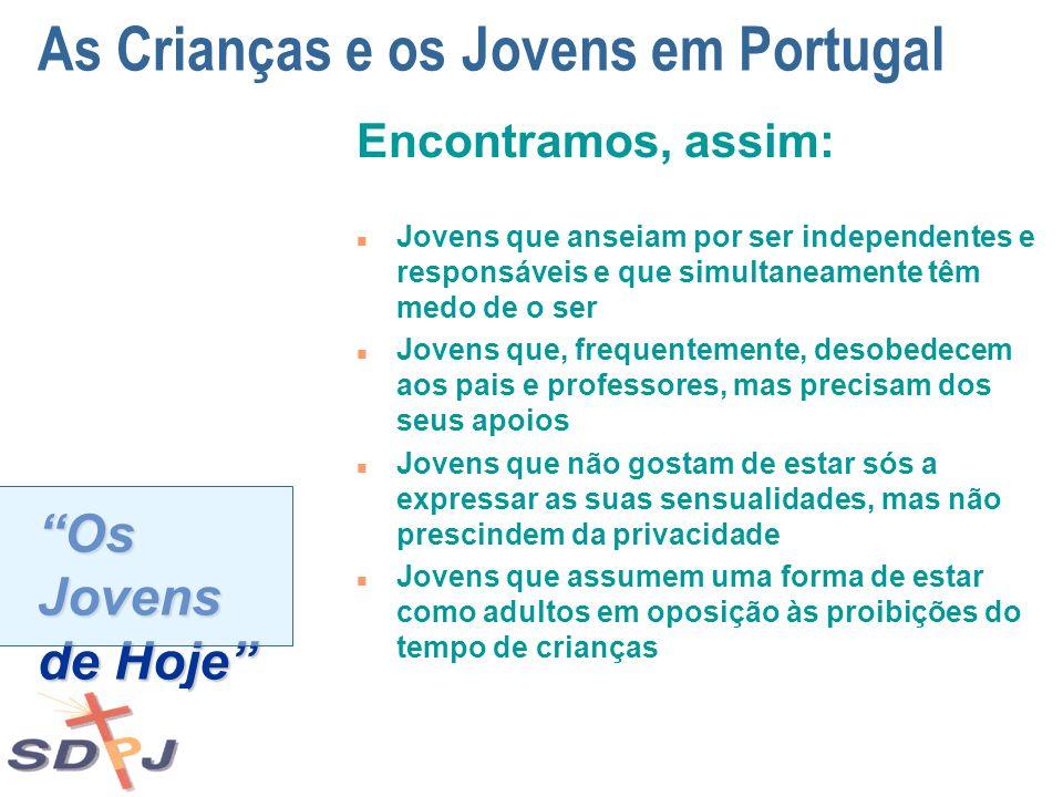 Os Jovens de Hoje As Crianças e os Jovens em Portugal Encontramos, assim: n Jovens que anseiam por ser independentes e responsáveis e que simultaneame