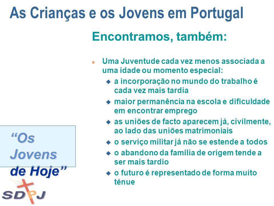 Os Jovens de Hoje As Crianças e os Jovens em Portugal Encontramos, também: n Uma Juventude cada vez menos associada a uma idade ou momento especial: u