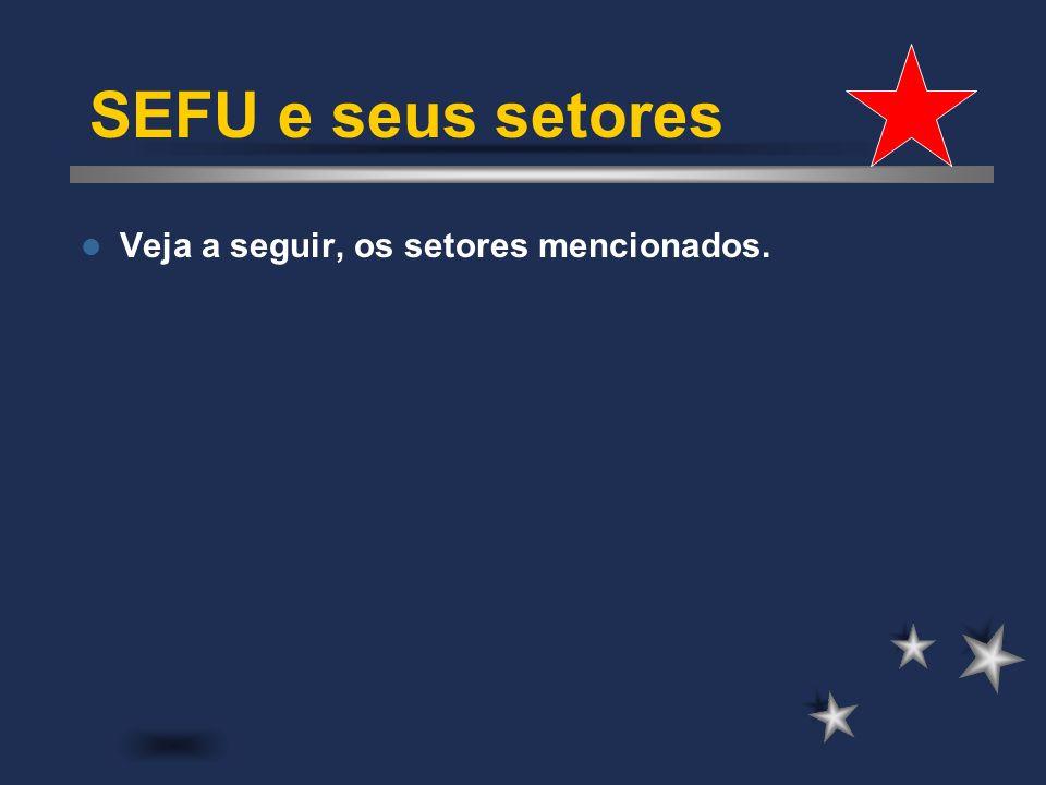 A secretaria denominada SEFU - Secretaria dos Funcionários tem por finalidade defender os interesses dos funcionários públicos. Para melhor distribuiç