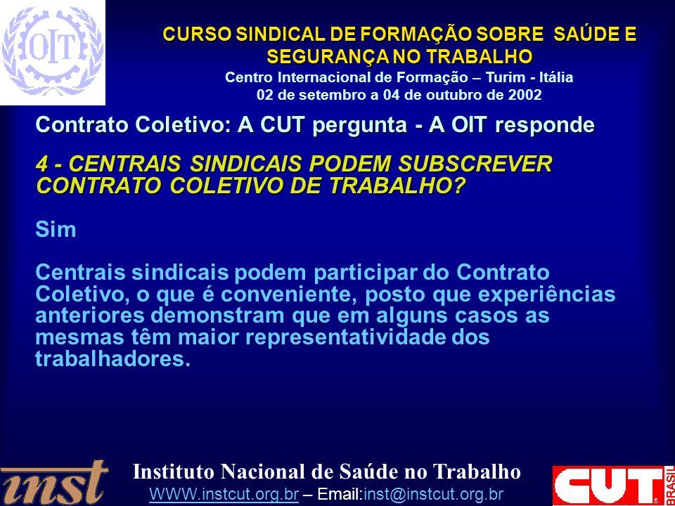 Instituto Nacional de Saúde no Trabalho WWW.instcut.org.brWWW.instcut.org.br – Email:inst@instcut.org.br CURSO SINDICAL DE FORMAÇÃO SOBRE SAÚDE E SEGURANÇA NO TRABALHO Centro Internacional de Formação – Turim - Itália 02 de setembro a 04 de outubro de 2002 Contrato Coletivo: A CUT pergunta - A OIT responde 5 - CONFEDERAÇõES E FEDERAÇÕES SINDICAIS PODEM PARTICIPAR DO CONTRATO COLETIVO DE TRABALHO.