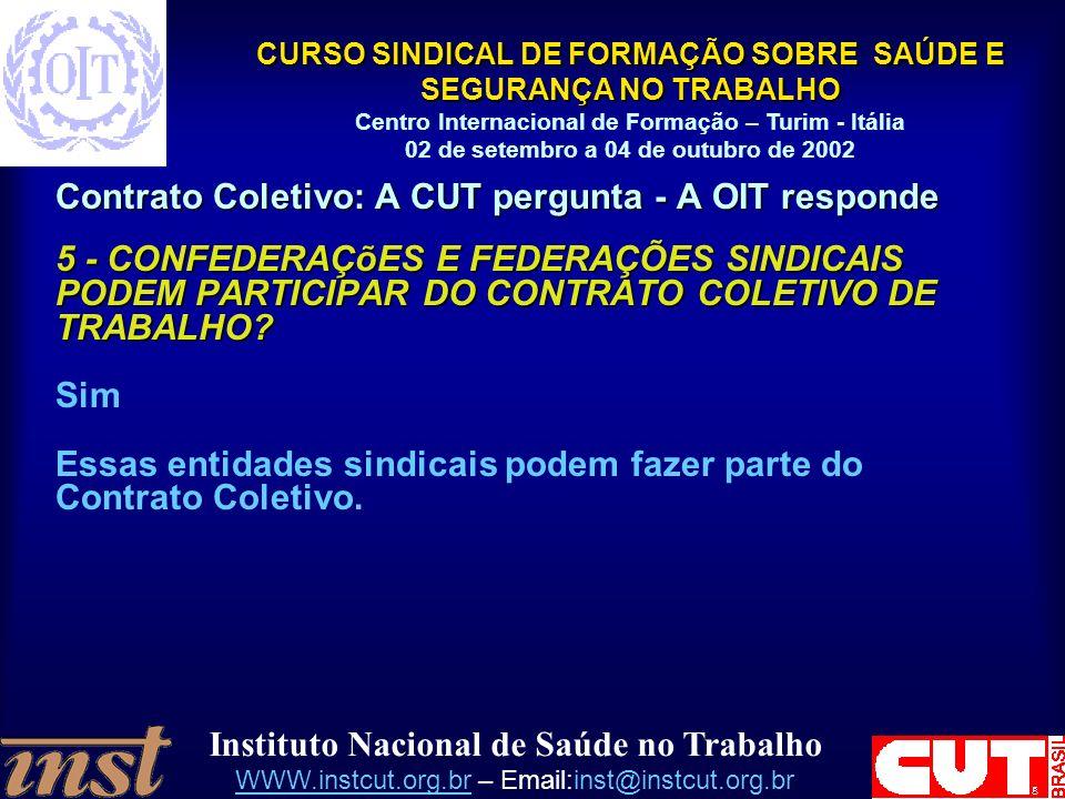 Instituto Nacional de Saúde no Trabalho WWW.instcut.org.brWWW.instcut.org.br – Email:inst@instcut.org.br CURSO SINDICAL DE FORMAÇÃO SOBRE SAÚDE E SEGURANÇA NO TRABALHO Centro Internacional de Formação – Turim - Itália 02 de setembro a 04 de outubro de 2002 Contrato Coletivo: A CUT pergunta - A OIT responde 16 - O CONTRATO COLETIVO DE TRABALHO PODE DISPOR SOBRE JORNADA DE TRABALHO, REPOUSO SEMANAL REMUNERADO, FÉRIAS ETC.