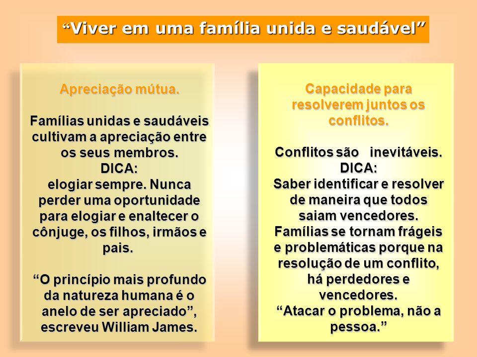 Apreciação mútua. Famílias unidas e saudáveis cultivam a apreciação entre os seus membros. DICA: elogiar sempre. Nunca perder uma oportunidade para el