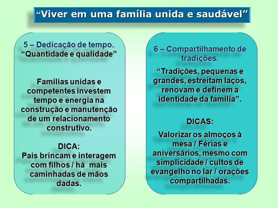 5 – Dedicação de tempo. Quantidade e qualidade Famílias unidas e competentes investem tempo e energia na construção e manutenção de um relacionamento