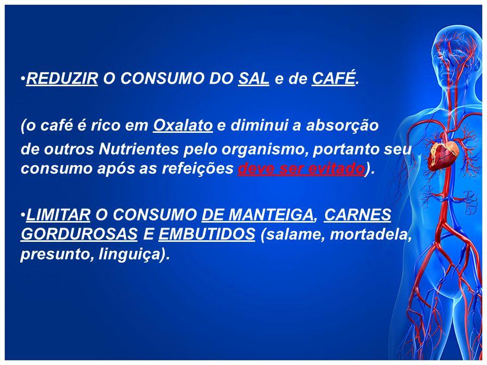 REDUZIR O CONSUMO DO SAL e de CAFÉ.