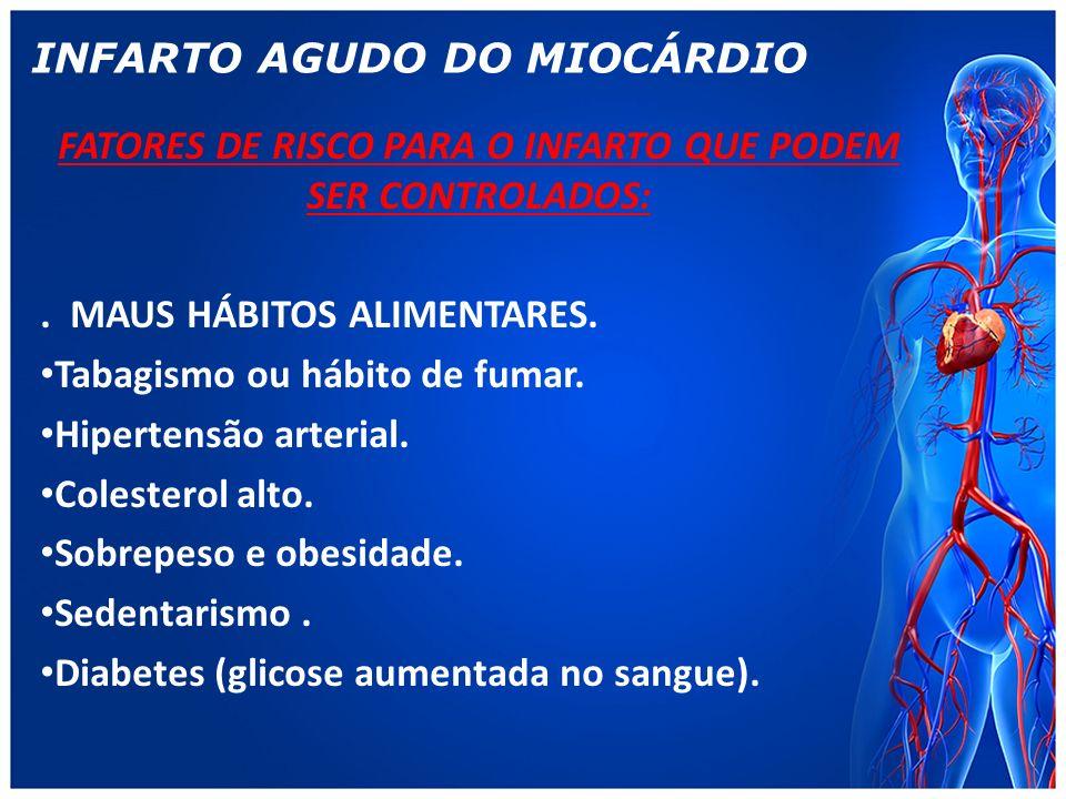 INFARTO AGUDO DO MIOCÁRDIO FATORES DE RISCO PARA O INFARTO QUE PODEM SER CONTROLADOS:.