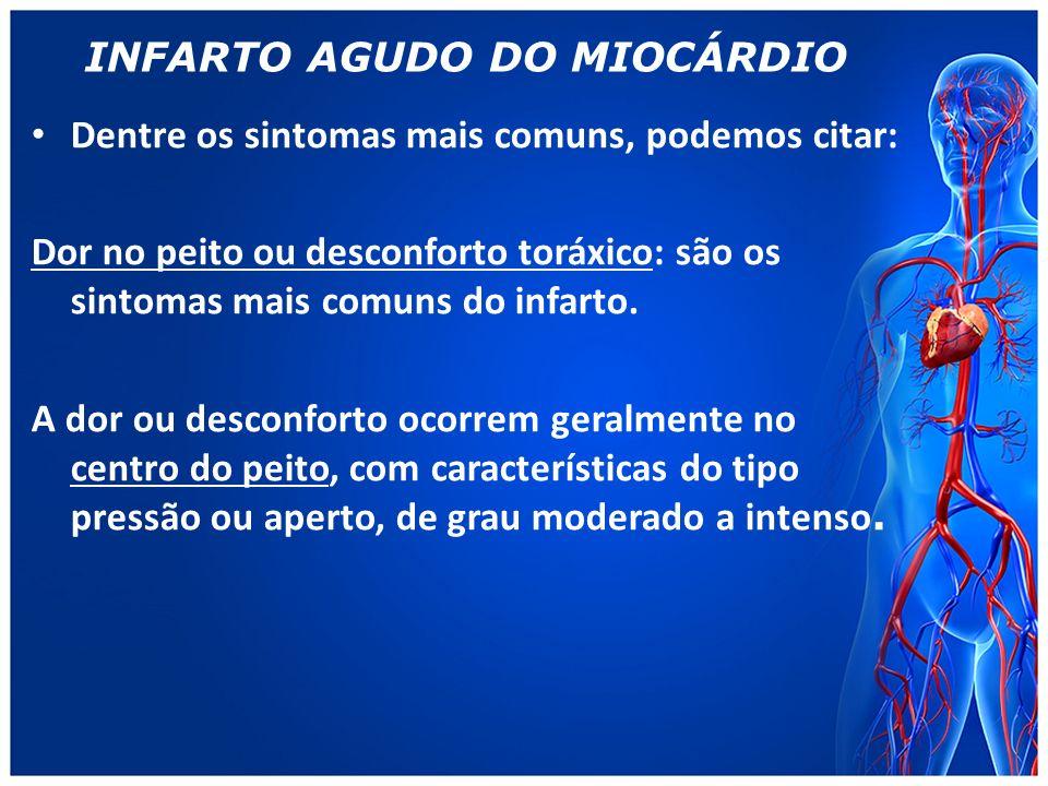 INFARTO AGUDO DO MIOCÁRDIO Dentre os sintomas mais comuns, podemos citar: Dor no peito ou desconforto toráxico: são os sintomas mais comuns do infarto.