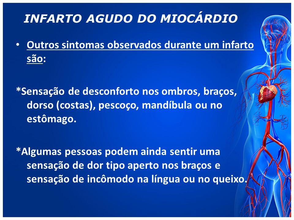 INFARTO AGUDO DO MIOCÁRDIO Outros sintomas observados durante um infarto são: *Sensação de desconforto nos ombros, braços, dorso (costas), pescoço, mandíbula ou no estômago.