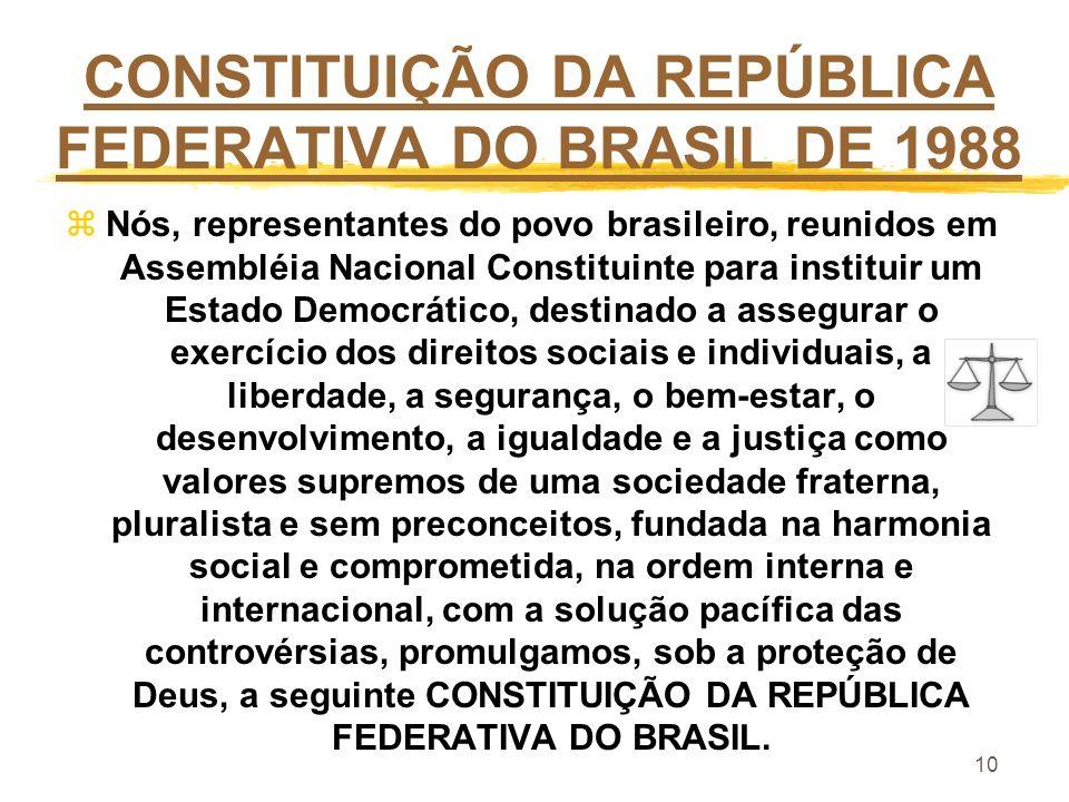 10 CONSTITUIÇÃO DA REPÚBLICA FEDERATIVA DO BRASIL DE 1988 zNós, representantes do povo brasileiro, reunidos em Assembléia Nacional Constituinte para i