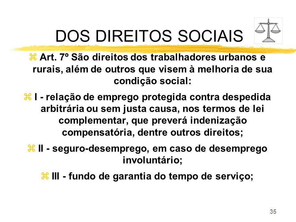 35 DOS DIREITOS SOCIAIS zArt. 7º São direitos dos trabalhadores urbanos e rurais, além de outros que visem à melhoria de sua condição social: zI - rel