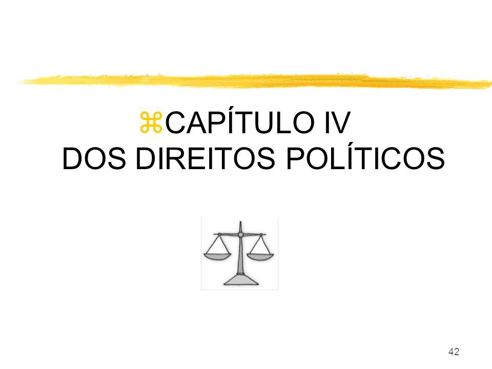 42 zCAPÍTULO IV DOS DIREITOS POLÍTICOS