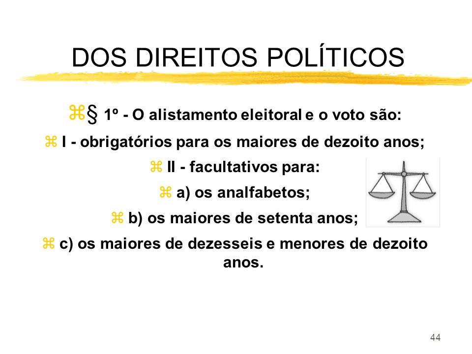 44 DOS DIREITOS POLÍTICOS z§ 1º - O alistamento eleitoral e o voto são: zI - obrigatórios para os maiores de dezoito anos; zII - facultativos para: za