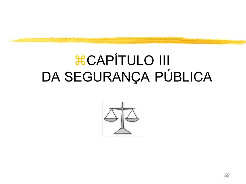 52 zCAPÍTULO III DA SEGURANÇA PÚBLICA