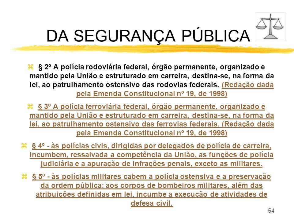 54 DA SEGURANÇA PÚBLICA z§ 2º A polícia rodoviária federal, órgão permanente, organizado e mantido pela União e estruturado em carreira, destina-se, n