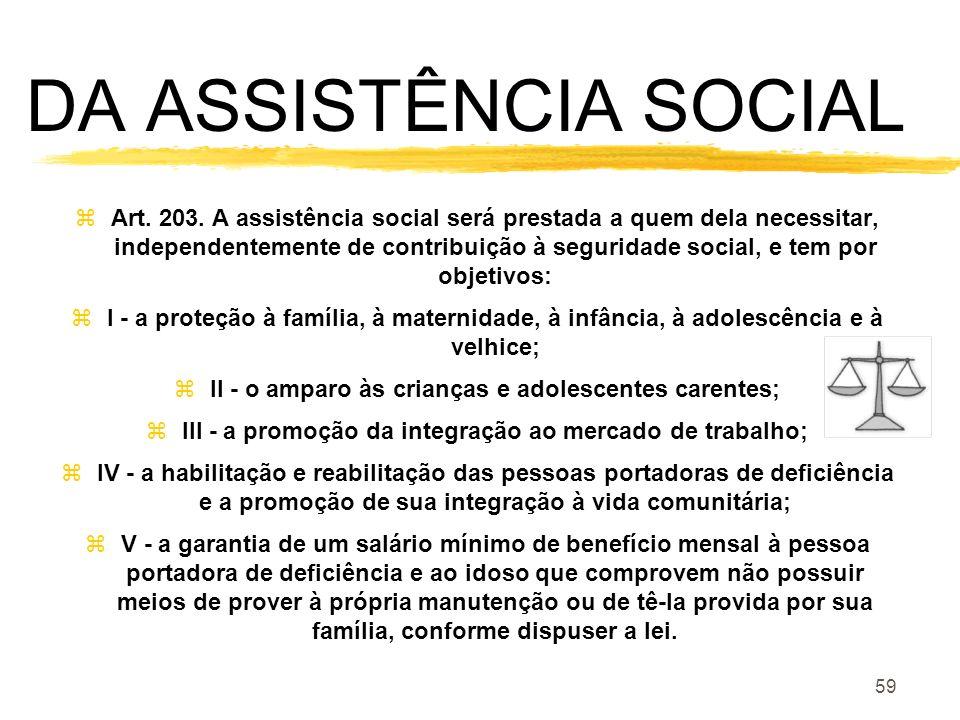 59 DA ASSISTÊNCIA SOCIAL zArt. 203. A assistência social será prestada a quem dela necessitar, independentemente de contribuição à seguridade social,