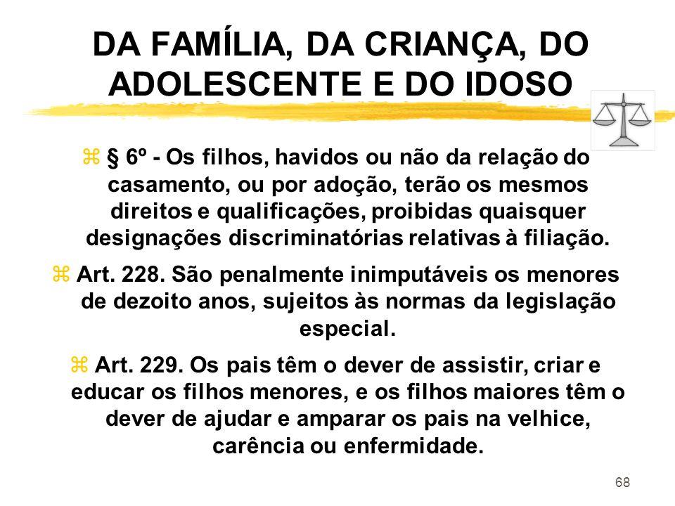 68 DA FAMÍLIA, DA CRIANÇA, DO ADOLESCENTE E DO IDOSO z§ 6º - Os filhos, havidos ou não da relação do casamento, ou por adoção, terão os mesmos direito