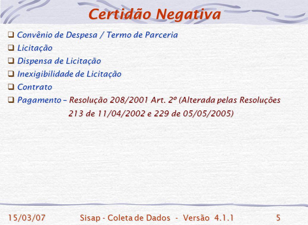 15/03/07Sisap - Coleta de Dados - Versão 4.1.15 Convênio de Despesa / Termo de Parceria Convênio de Despesa / Termo de Parceria Convênio de Despesa / Termo de Parceria Licitação Licitação Licitação Licitação Dispensa de Licitação Dispensa de Licitação Dispensa de Licitação Dispensa de Licitação Inexigibilidade de Licitação Inexigibilidade de Licitação Inexigibilidade de Licitação Inexigibilidade de Licitação Contrato Contrato Contrato Contrato Pagamento – Resolução 208/2001 Art.