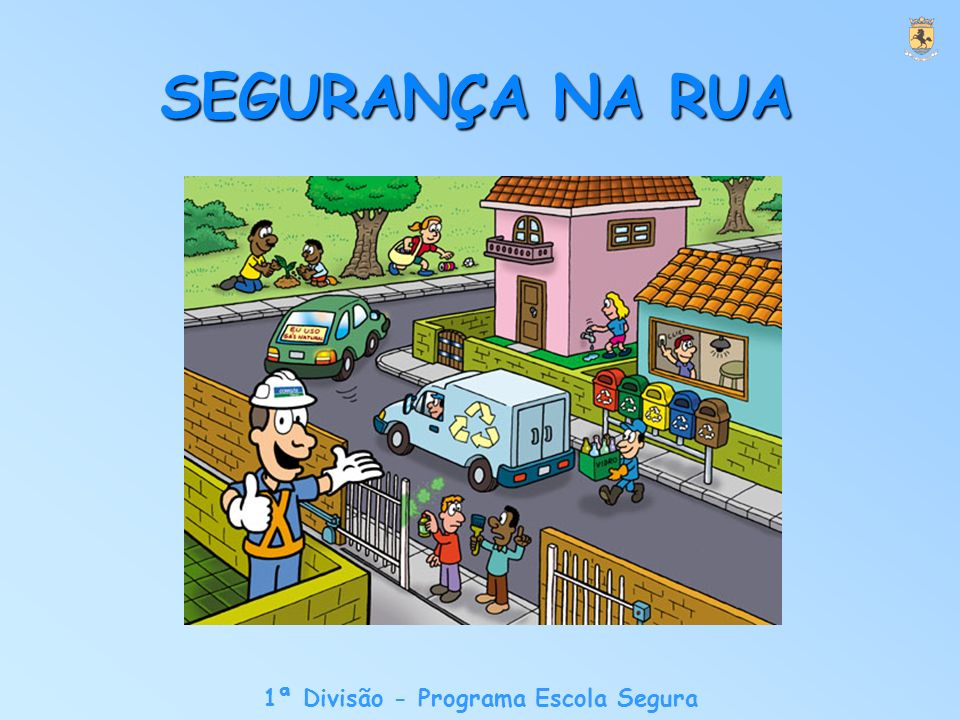 1ª Divisão - Programa Escola Segura SEGURANÇA NA RUA