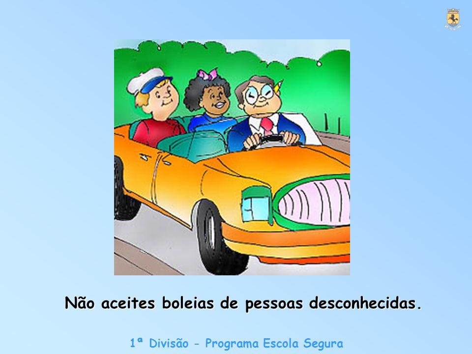 1ª Divisão - Programa Escola Segura Não aceites boleias de pessoas desconhecidas.