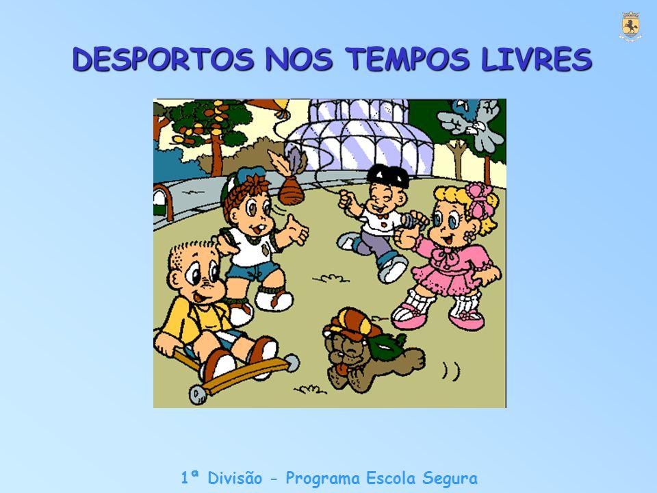 1ª Divisão - Programa Escola Segura DESPORTOS NOS TEMPOS LIVRES