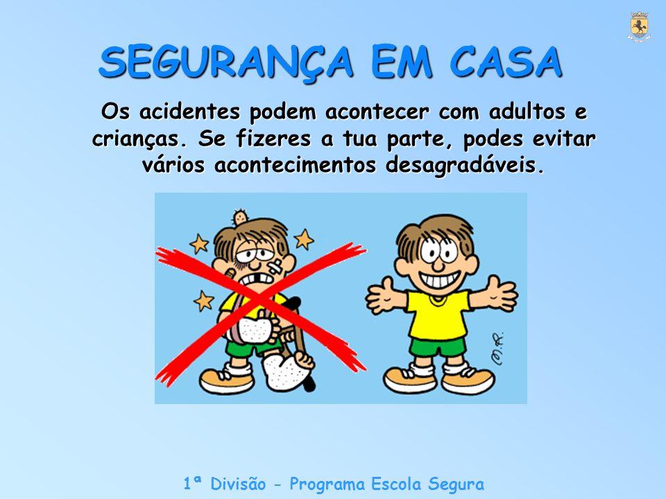 1ª Divisão - Programa Escola Segura Os acidentes podem acontecer com adultos e crianças.
