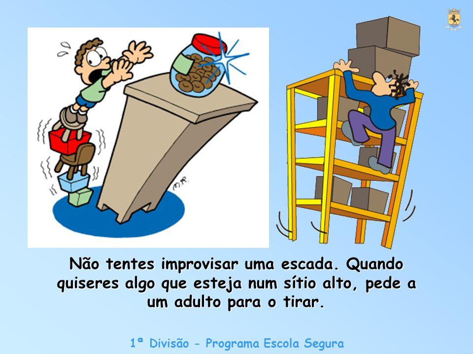 1ª Divisão - Programa Escola Segura Não tentes improvisar uma escada.