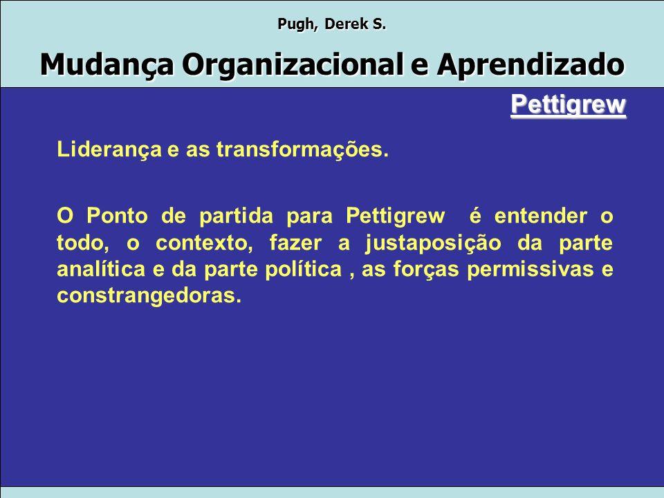 Pugh, Derek S. Mudança Organizacional e Aprendizado Liderança e as transformações. Para Burns, liderança e participação estão indissoluvelmente ligado