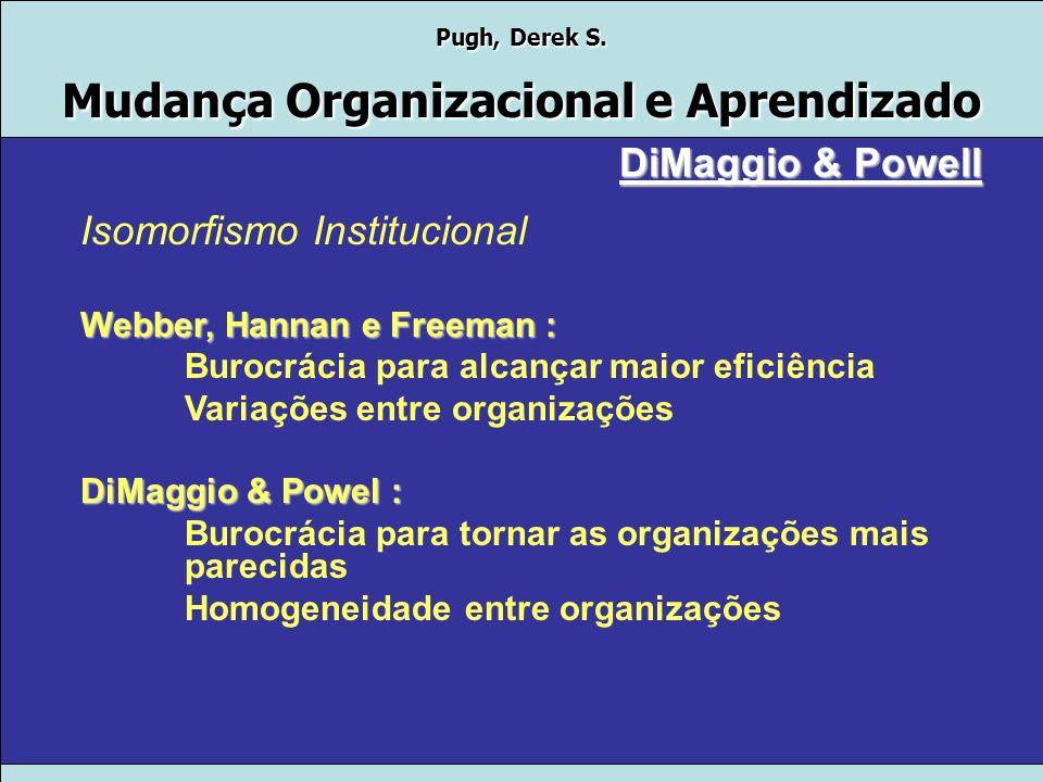 Pugh, Derek S. Mudança Organizacional e Aprendizado DiMaggio & Powell