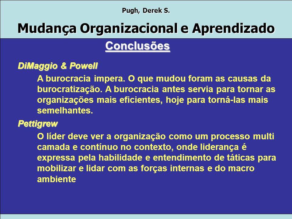 Pugh, Derek S. Mudança Organizacional e Aprendizado 10.Solicite e procure por trabalhos únicos 11.Mire-se no espelho – O líder é o exemplo, se não for