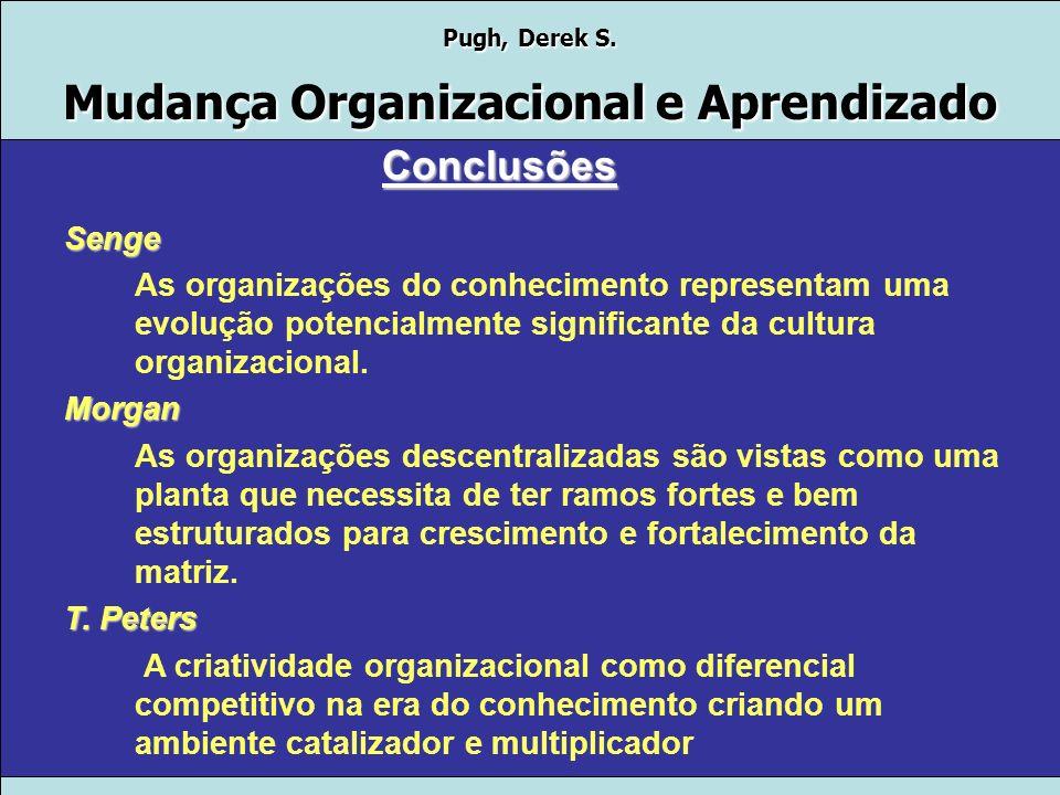 Pugh, Derek S. Mudança Organizacional e Aprendizado DiMaggio & Powell A burocracia impera. O que mudou foram as causas da burocratização. A burocracia