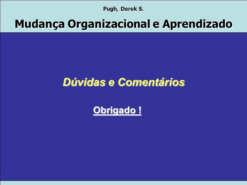 Pugh, Derek S. Mudança Organizacional e Aprendizado Senge As organizações do conhecimento representam uma evolução potencialmente significante da cult