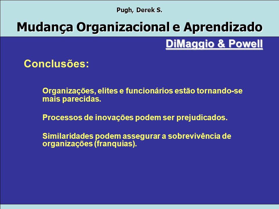 Pugh, Derek S. Mudança Organizacional e Aprendizado Previsões Sobre Maior Isoformismo Maior dependência de uma organização em relação a outra. Organiz