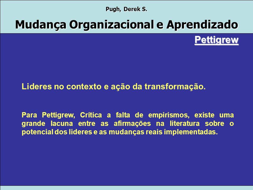 Pugh, Derek S. Mudança Organizacional e Aprendizado Pettigrew
