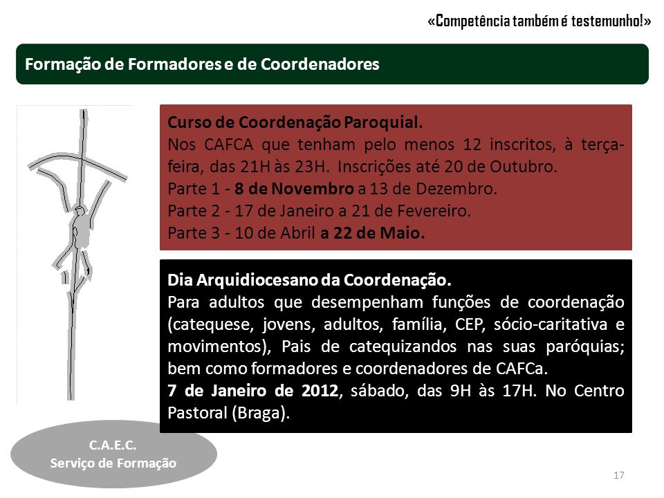 Curso de Coordenação Paroquial. Nos CAFCA que tenham pelo menos 12 inscritos, à terça- feira, das 21H às 23H. Inscrições até 20 de Outubro. Parte 1 -