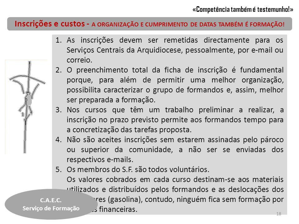 Inscrições e custos - A ORGANIZAÇÃO E CUMPRIMENTO DE DATAS TAMBÉM É FORMAÇÃO! 1.As inscrições devem ser remetidas directamente para os Serviços Centra