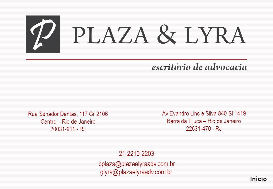 Av Evandro Lins e Silva 840 Sl 1419 Barra da Tijuca – Rio de Janeiro 22631-470 - RJ 21-2210-2203 bplaza@plazaelyraadv.com.br Início Rua Senador Dantas, 117 Gr 2106 Centro – Rio de Janeiro 20031-911 - RJ glyra@plazaelyraadv.com.br
