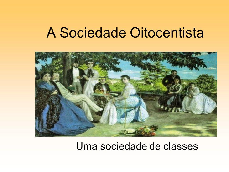 A Sociedade Oitocentista Uma sociedade de classes