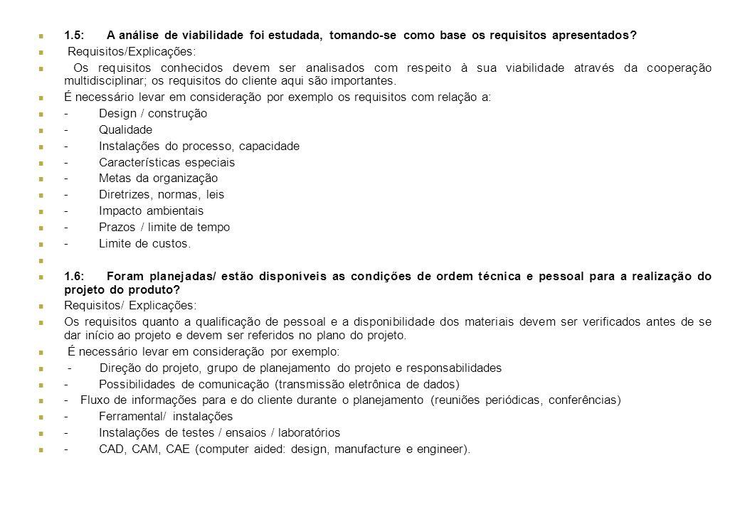1.5:A análise de viabilidade foi estudada, tomando-se como base os requisitos apresentados? Requisitos/Explicações: Os requisitos conhecidos devem ser