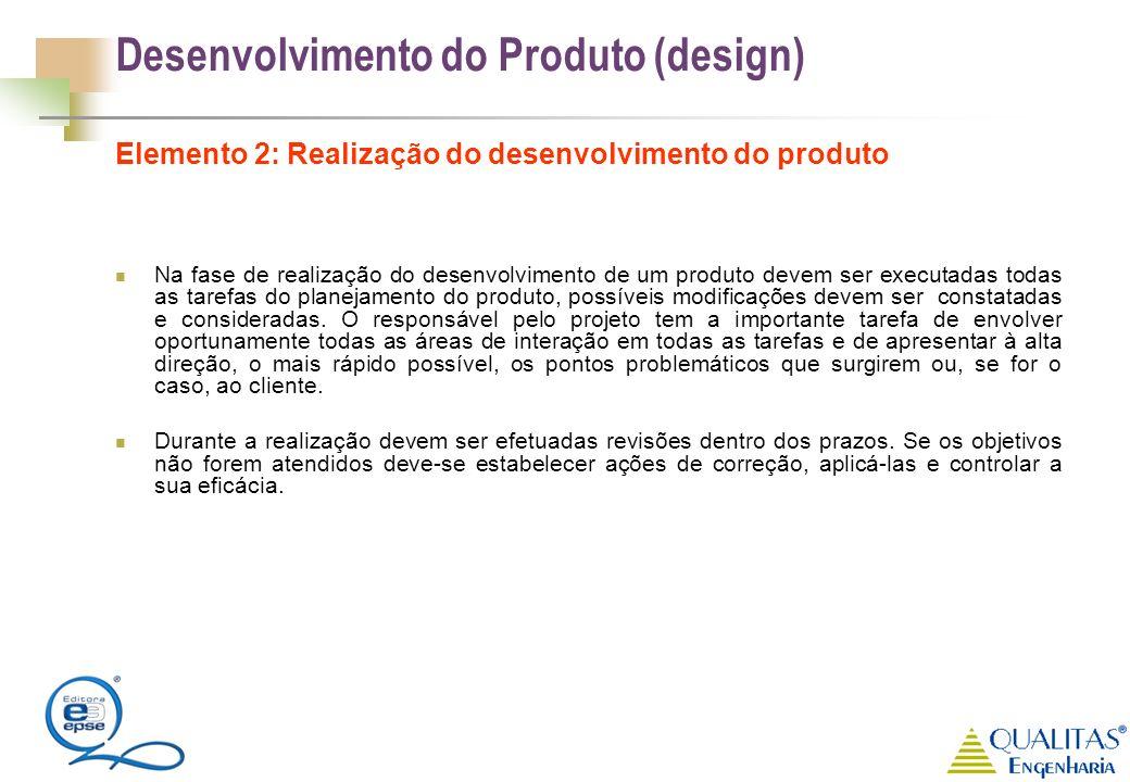 Desenvolvimento do Produto (design) Elemento 2: Realização do desenvolvimento do produto Na fase de realização do desenvolvimento de um produto devem