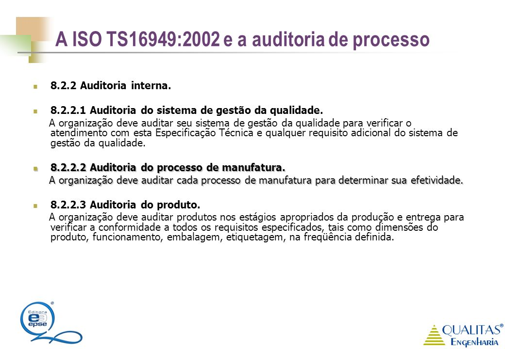 A ISO TS16949:2002 e a auditoria de processo 8.2.2 Auditoria interna. 8.2.2.1 Auditoria do sistema de gestão da qualidade. A organização deve auditar