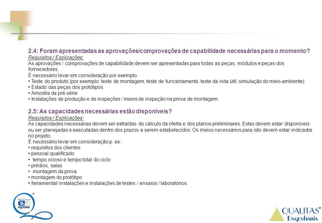 2.4: Foram apresentadas as aprovações/comprovações de capabilidade necessárias para o momento? Requisitos / Explicações: As aprovações / comprovações