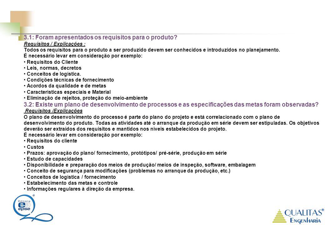 3.1: Foram apresentados os requisitos para o produto? Requisitos / Explicações : Todos os requisitos para o produto a ser produzido devem ser conhecid